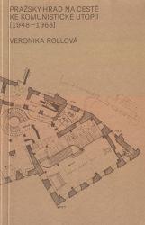Pražský hrad na cestě ke komunistické utopii (1948-1968)